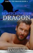 Bewitching the Dragon ebook by Tami Lund