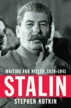 Stalin - Waiting for Hitler, 1929-1941 ebook by Stephen Kotkin