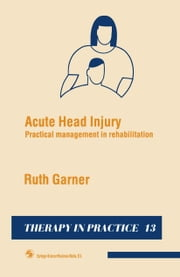 Acute Head Injury - Practical management in rehabilitation ebook by Ruth Garner