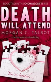 Death Will Attend - Caching Out, #2 ebook by Morgan C. Talbot