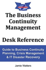 The Business Continuity Management Desk Reference ebook by Jamie Watters