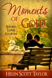 Moments of Gold (Anthology of Short Love Stories) ebook by Helen Scott Taylor