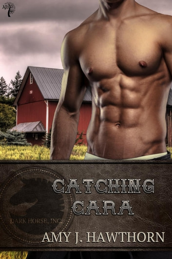 Catching Cara - Dark Horse Inc., #2 ebook by Amy J. Hawthorn