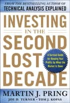 Investing in the Second Lost Decade: A Survival Guide for Keeping Your Profits Up When the Market Is Down ebook by Martin J. Pring
