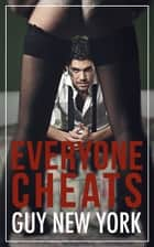 Everyone Cheats - Short stories of hotwives, cheaters, and plain old sluts ebook by Guy New York