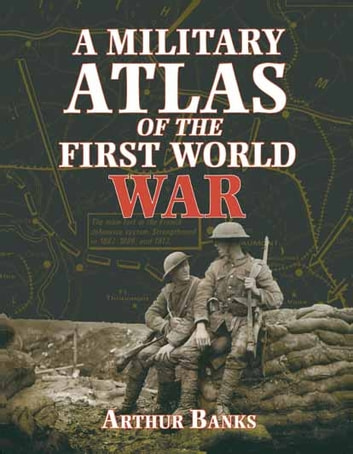 A Military Atlas of the First World War ebook by Arthur Banks
