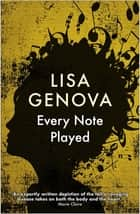 Every Note Played - From the bestselling author of Still Alice ebook by Lisa Genova