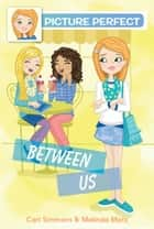 Picture Perfect #4: Between Us ebook by Cari Simmons, Melinda Metz
