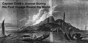Captain Cook's Journal During His First Voyage Round the World (Illustrated) ebook by Cook,James