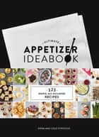 Ultimate Appetizer Ideabook - 225 Simple, All-Occasion Recipes ebook by Kiera Stipovich, Cole Stipovich