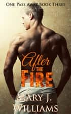 After the Fire - One Pass Away, #3 ebook by Mary J. Williams