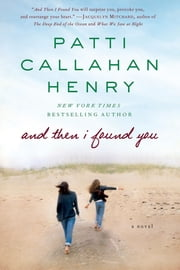 And Then I Found You - A Novel ebook by Patti Callahan Henry