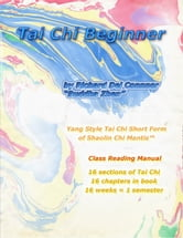 Tai Chi Beginner: Yang Style Tai Chi Short Form of Shaolin Chi Mantis Class Reading Manual ebook by Richard Del Connor