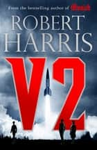 V2 - the Sunday Times bestselling World War II thriller ebook by