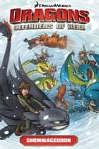 DreamWorks Dragons: Defenders of Berk: Snowmageddon ebook by Simon Furman, Iwan Nazif, Digikore