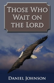 Those Who Wait on the Lord ebook by Daniel Johnson