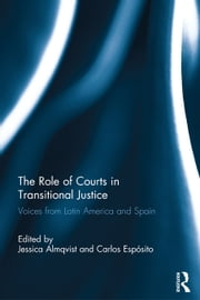 The Role of Courts in Transitional Justice: Voices from Latin America and Spain ebook by Almqvist, Jessica