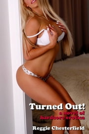 Turned Out! A Novel of Hardcore Erotica ebook by Reggie Chesterfield