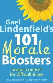 Gael Lindenfield's 101 Morale Boosters - Instant Comfort for Difficult Times ebook by Gael Lindenfield