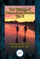 The Writings of Orison Swett Marden, Vol. II - Pushing to the Front; Stories from Life ebook by Orison Swett Marden