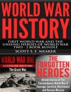World War History: First World War and the Unsung Heroes of World War Two - 2 Book Bundle ebook by Scott S. F. Meaker