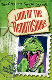 Charlie Small: Land of the Remotosaurs ebook by Charlie Small