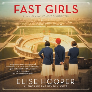 Fast Girls - A Novel of the 1936 Women's Olympic Team. audiobook by Elise Hooper