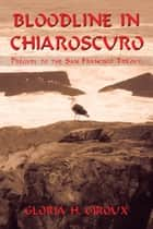 Bloodline in Chiaroscuro - Prequel to the San Francisco Trilogy ebook by Gloria H. Giroux