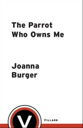 The Parrot Who Owns Me - The Story of a Relationship ebook by Joanna Burger