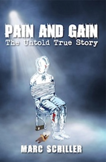 Pain and Gain: The Untold True Story ebook by Marc Schiller