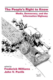 The People's Right To Know - Media, Democracy, and the Information Highway ebook by Frederick Williams,John V. Pavlik