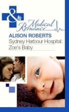 Sydney Harbour Hospital: Zoe's Baby (Mills & Boon Medical) ebook by Alison Roberts