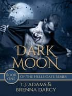 Dark Moon - Hells Gate, #1 ebook by Brenna Darcy, TJ Adams