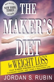 The Maker's Diet for Weight Loss - 16-week strategy for burning fat, cleansing toxins, and living a healthier life! ebook by Jordan Rubin