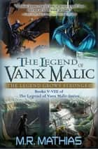 The Legend of Vanx Malic V-VIII: The Legend Grows Stronger ebook by M. R. Mathias