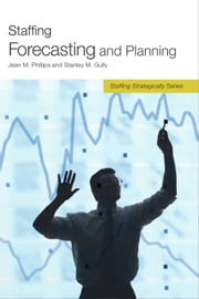 Staffing Forecasting and Planning ebook by Stanley M. Gully,Jean M. Phillips