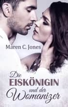 Die Eiskönigin und der Womanizer - Liebesroman ebook by Maren C. Jones
