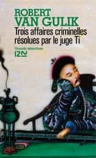 Trois affaires criminelles résolues par le juge Ti ebook by Robert VAN GULIK, Anne KRIEF