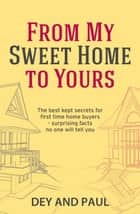 From My Sweet Home to Yours ebook by Dey And Paul