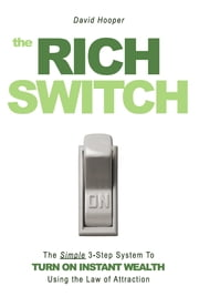 The Rich Switch - The Simple 3-Step System to Turn on Instant Wealth Using the Law of Attraction ebook by David Hooper