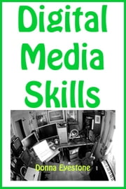 Digital Media Skills ebook by Donna Eyestone