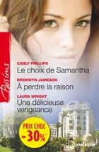 Le choix de Samantha - A perdre la raison - Une délicieuse vengeance - (promotion) ebook by Carly Phillips, Bronwyn Jameson, Laura Wrigth