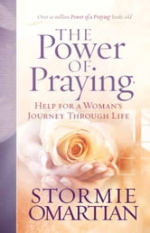 The Power of Praying® - Help for a Woman's Journey Through Life ebook by Stormie Omartian