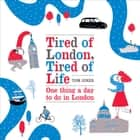 Tired of London, Tired of Life ebook by Tom Jones