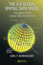 The 3-D Global Spatial Data Model: Foundation of the Spatial Data Infrastructure ebook by Burkholder, Earl F.