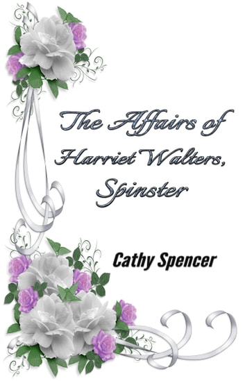 The Affairs of Harriet Walters, Spinster ebook by Cathy Spencer