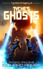 Tyche's Ghosts - A Space Opera Adventure Science Fiction Epic ebook by Richard Parry