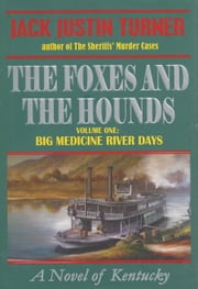 The Foxes and the Hounds - Volume One - Big Medicine River Days ebook by Jack Justin Turner