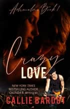 Crazy Love: A Rock Star Romance - Adrenaline, #1 ebook by Callie Bardot