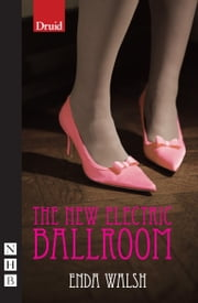 The New Electric Ballroom (NHB Modern Plays) ebook by Enda Walsh